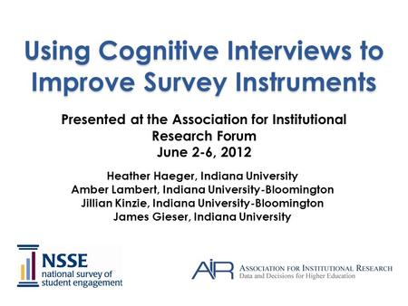 Using Cognitive Interviews to Improve Survey Instruments Heather Haeger, Indiana University Amber Lambert, Indiana University-Bloomington Jillian Kinzie,