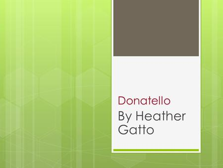Donatello By Heather Gatto. Background  Donatello was a Italian Renaissance sculptor  His birth name is Donato di Niccolo di Betto Bardi.  He was born.