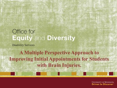 Disability Services A Multiple Perspective Approach to Improving Initial Appointments for Students with Brain Injuries.