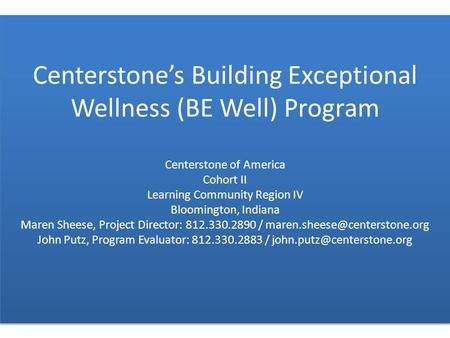 Centerstone's Building Exceptional Wellness (BE Well) Program Centerstone of America Cohort II Learning Community Region IV Bloomington, Indiana Maren.