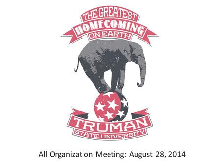 All Organization Meeting: August 28, 2014. Homecoming 2014 Basics October 5, 2014 – October 11, 2014 Homecoming