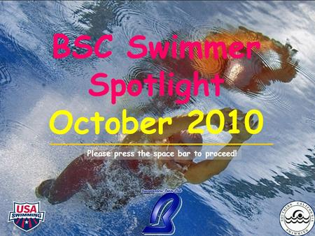 BSC Swimmer Spotlight October 2010 Please press the space bar to proceed!