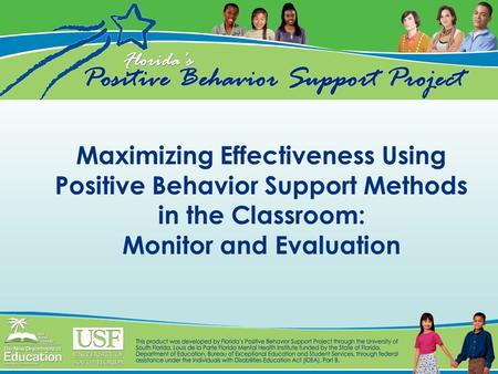 Maximizing Effectiveness Using Positive Behavior Support Methods in the Classroom: Monitor and Evaluation.