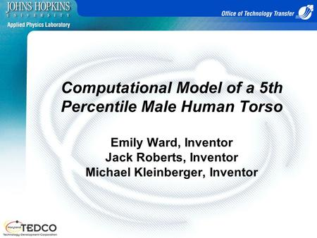 Computational Model of a 5th Percentile Male Human Torso Emily Ward, Inventor Jack Roberts, Inventor Michael Kleinberger, Inventor.