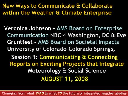 New Ways to Communicate & Collaborate within the Weather & Climate Enterprise Veronica Johnson – AMS Board on Enterprise Communication NBC 4 Washington,