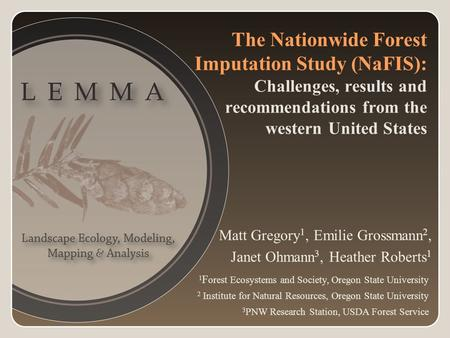 The Nationwide Forest Imputation Study (NaFIS): Challenges, results and recommendations from the western United States Matt Gregory 1, Emilie Grossmann.