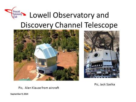 Lowell Observatory and Discovery Channel Telescope September 9, 2014 Pic, Jack Szelka Pic, Alan Klause from aircraft.
