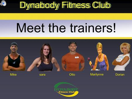 Meet the trainers! Dynabody Fitness Club MikeDorian Marilynne Ottosara.