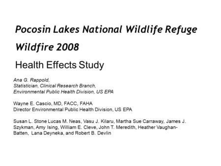 Pocosin Lakes National Wildlife Refuge Wildfire 2008 Health Effects Study Ana G. Rappold, Statistician, Clinical Research Branch, Environmental Public.