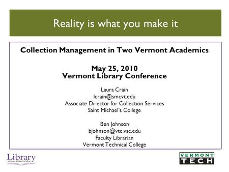 Collection Management in Two Vermont Academics May 25, 2010 Vermont Library Conference Laura Crain Associate Director for Collection Services.