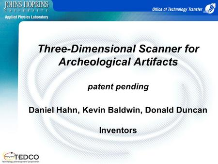 Three-Dimensional Scanner for Archeological Artifacts patent pending Daniel Hahn, Kevin Baldwin, Donald Duncan Inventors.
