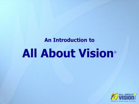 An Introduction to All About Vision ®. Home Page.