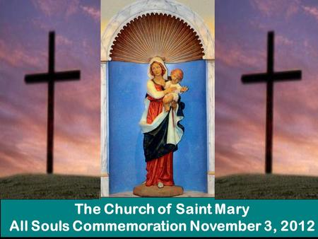 The Church of Saint Mary All Souls Commemoration November 3, 2012.