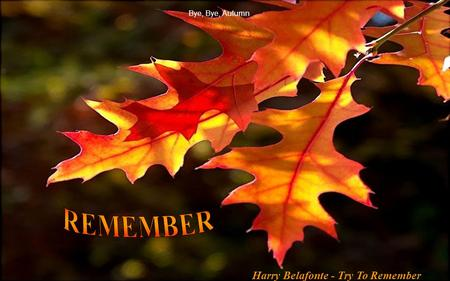 Bye, Bye, Autumn Harry Belafonte - Try To Remember.
