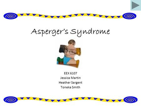 Asperger's Syndrome EEX 6107 Jessica Martin Heather Sargent Toneka Smith.