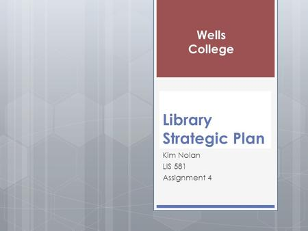 Library Strategic Plan Kim Nolan LIS 581 Assignment 4 Wells College.