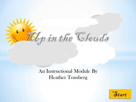 An Instructional Module By Heather Tonsberg Start.
