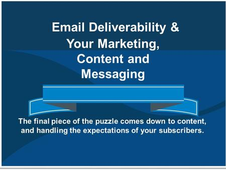 Email Deliverability & Your Marketing, Content and Messaging The final piece of the puzzle comes down to content, and handling the expectations of your.