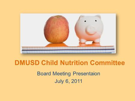 DMUSD Child Nutrition Committee Board Meeting Presentaion July 6, 2011.