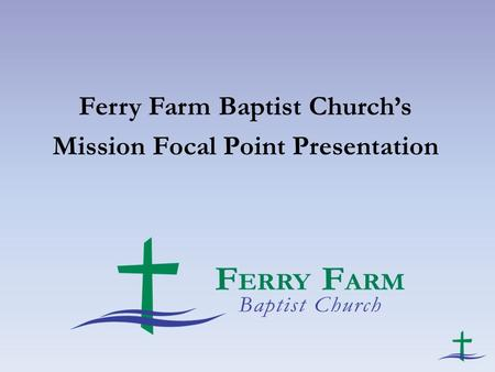Ferry Farm Baptist Church's Mission Focal Point Presentation.