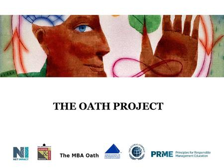 THE OATH PROJECT The MBA Oath. Agenda Introductions Business as a profession History of the MBA Oath The Oath Project Overview Goals of the project How.
