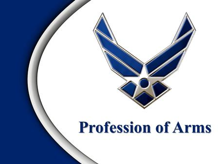 Profession of Arms. Overview Nature of the Profession Officership Commitment.