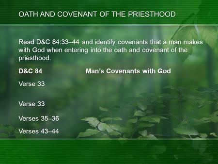 Read D&C 84:33–44 and identify covenants that a man makes with God when entering into the oath and covenant of the priesthood. OATH AND COVENANT OF THE.