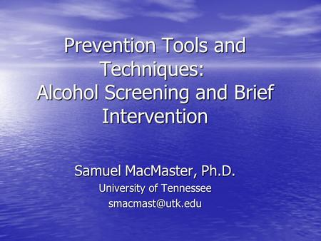 Samuel MacMaster, Ph.D. University of Tennessee