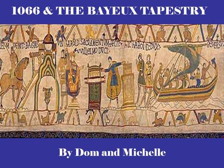 By Dom and Michelle 1066 & THE BAYEUX TAPESTRY. WHO WAS EDWARD THE CONFESSOR & WHEN DID HE DIE? Edward the confessor was the son of Ethelred the Unready.