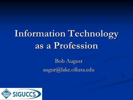 Information Technology as a Profession Bob August