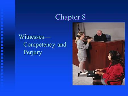 Chapter 8 Witnesses— Competency and Perjury Witnesses and Oral Testimony n Most of the evidence in any trial is presented through the oral testimony.