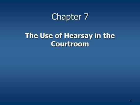 1 Chapter 7 The Use of Hearsay in the Courtroom. 2 WITNESSES AND THE HEARSAY RULE When witnesses give their testimony, the subject matter is typically.