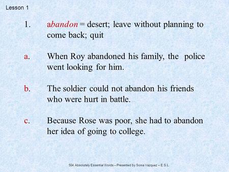 1. abandon = desert; leave without planning to come back; quit