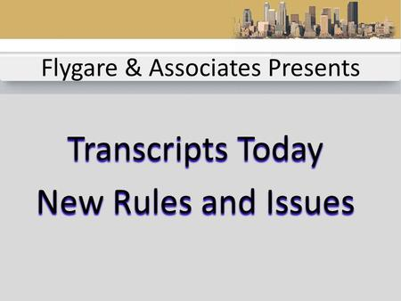 Flygare & Associates Presents Transcripts Today New Rules and Issues.