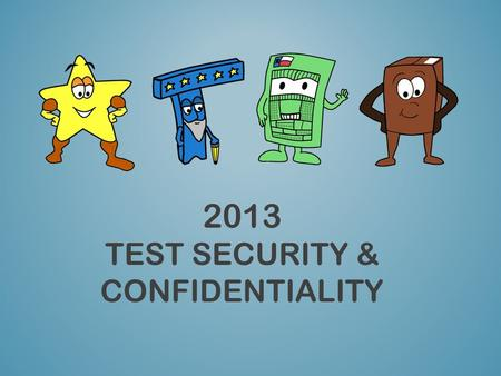 2013 TEST SECURITY & CONFIDENTIALITY. This training does NOT take the place of reading the 2013 District and Campus Coordinator Manual and the 2013 Test.