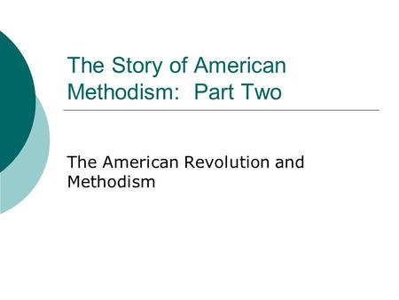 The Story of American Methodism: Part Two The American Revolution and Methodism.
