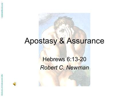 Apostasy & Assurance Hebrews 6:13-20 Robert C. Newman Abstracts of Powerpoint Talks - newmanlib.ibri.org -newmanlib.ibri.org.