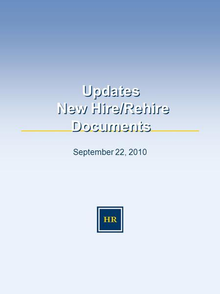 September 22, 2010 Updates New Hire/Rehire Documents.