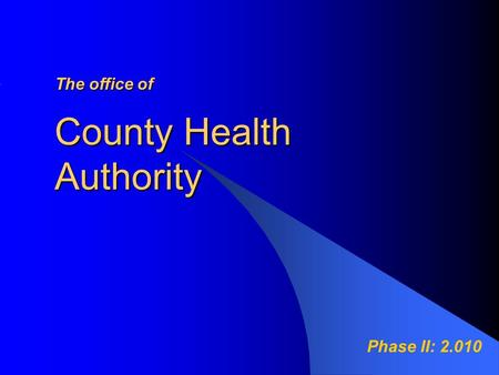County Health Authority Theoffice of The office of Phase II: 2.010.
