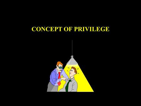 "CONCEPT OF PRIVILEGE The Concept of Privilege ""The concept of privilege pervades the Naval Aviation Safety Program to the extent that an understanding."