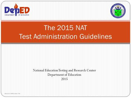 National Education Testing and Research Center Department of Education 2015 The 2015 NAT Test Administration Guidelines Edited 2015 NETRC-Admin/TAD.