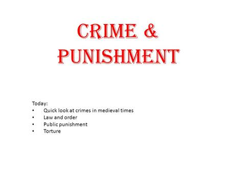 Crime & Punishment Today: Quick look at crimes in medieval times