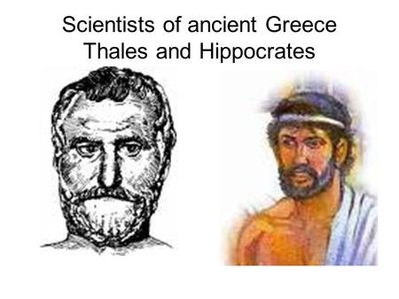 Scientists of ancient Greece Thales and Hippocrates.