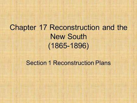 Chapter 17 Reconstruction and the New South ( )