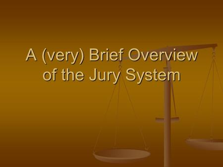 A (very) Brief Overview of the Jury System. What is a Jury? Jurare = Latin; to swear or take an oath Jurare = Latin; to swear or take an oath A group.