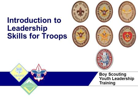 1 Confidential | Copyright © 2009 The TriZetto Group, Inc. Boy Scouting Youth <strong>Leadership</strong> Training Introduction to <strong>Leadership</strong> Skills for Troops.