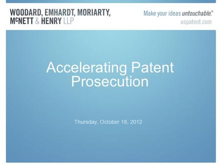 Accelerating Patent Prosecution Thursday, October 18, 2012.
