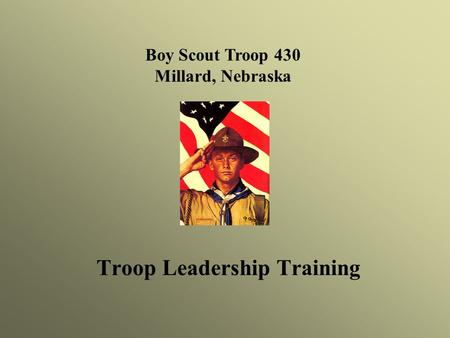 Boy Scout Troop 430 Millard, Nebraska Troop Leadership Training.