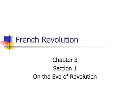 French Revolution Chapter 3 Section 1 On the Eve of Revolution.