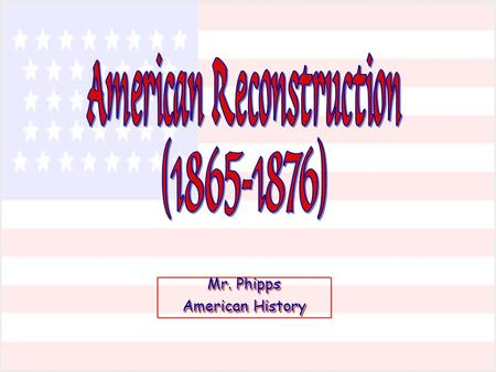 Mr. Phipps American History Mr. Phipps American History.